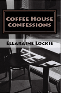 Coffee House Confessions by Ellaraine Lockie