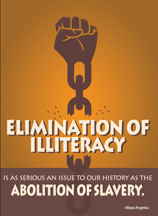 Elimination of illiteracy is as serious an issue to our history as the abolition of slavery. -Maya Angelou